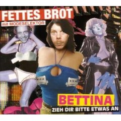 Fettes Brot :: Bettina, Zieh Dir Bitte Etwas An